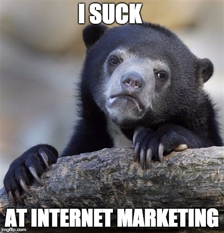 I suck at internet marketing