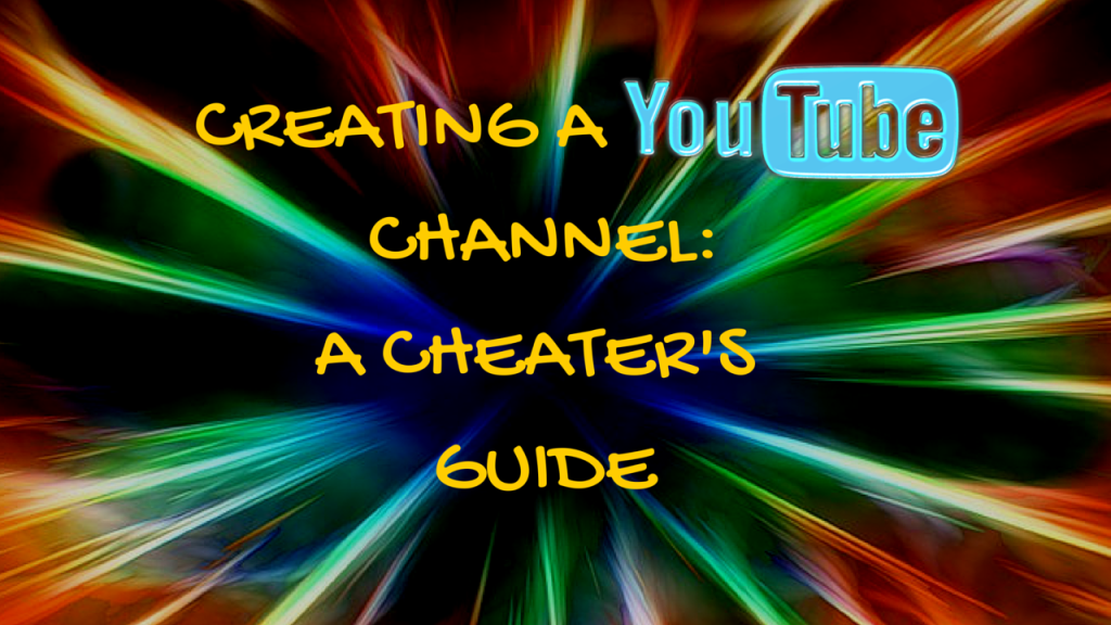 CREATING A CHANNEL-A CHEATER'SGUIDE