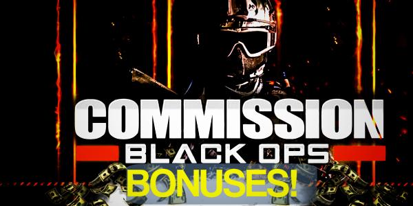 Commission Black Ops & Bonuses