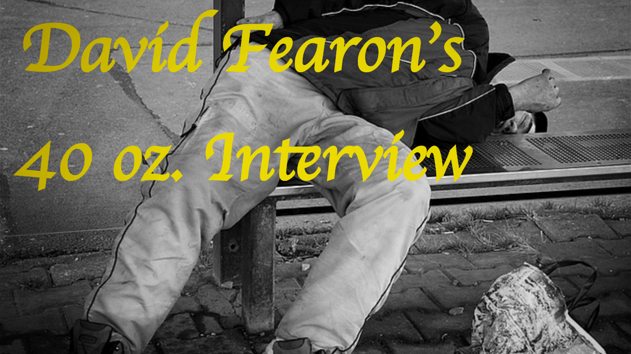 david-fearons-40-oz-interview