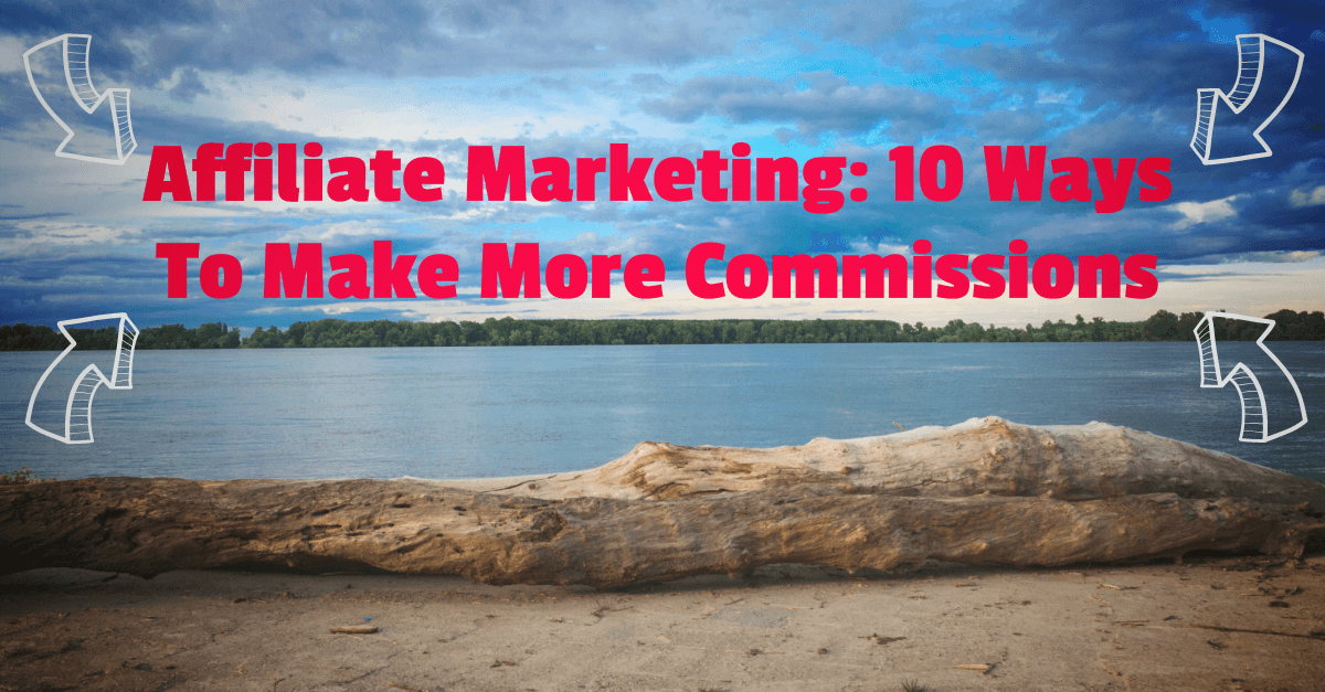 Affiliate Marketing 10 Ways To Make More Commissions Blog Post
