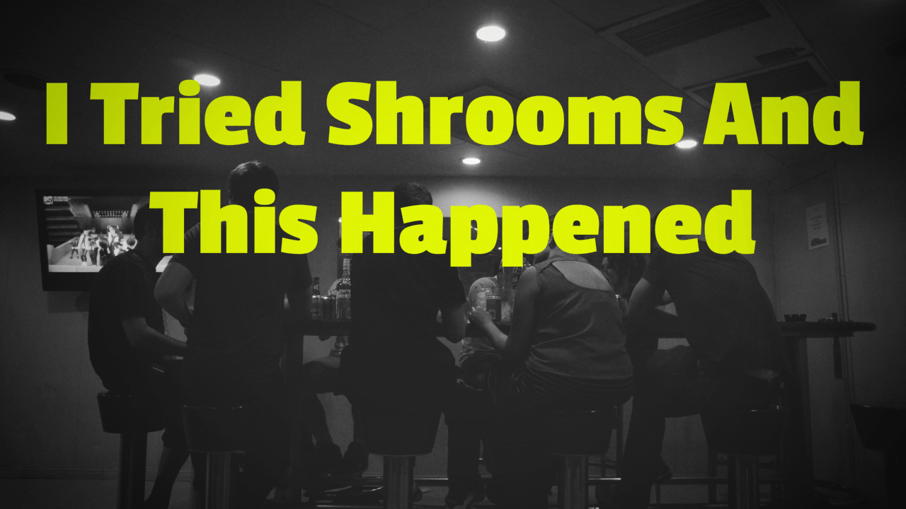 I Tried Shrooms And This Happened Blog Post - Featured Image